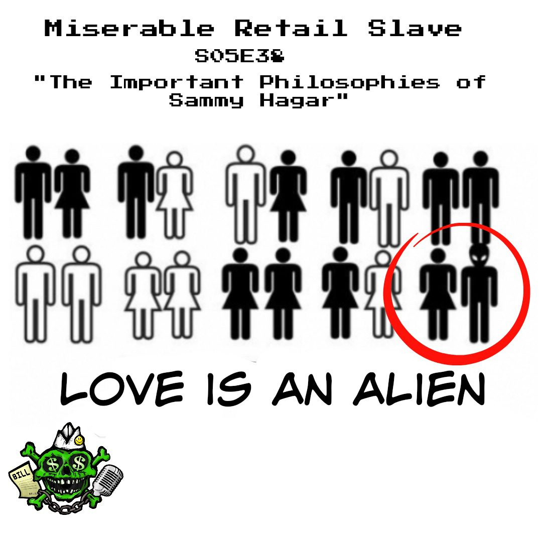 "Miserable Retail Slave, Season 5, Episode 38: ""The Important Philosophies of Sammy Hagar"""