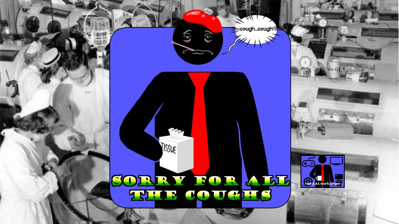 Hard At Work Episode #126: Sorry For All The Coughs