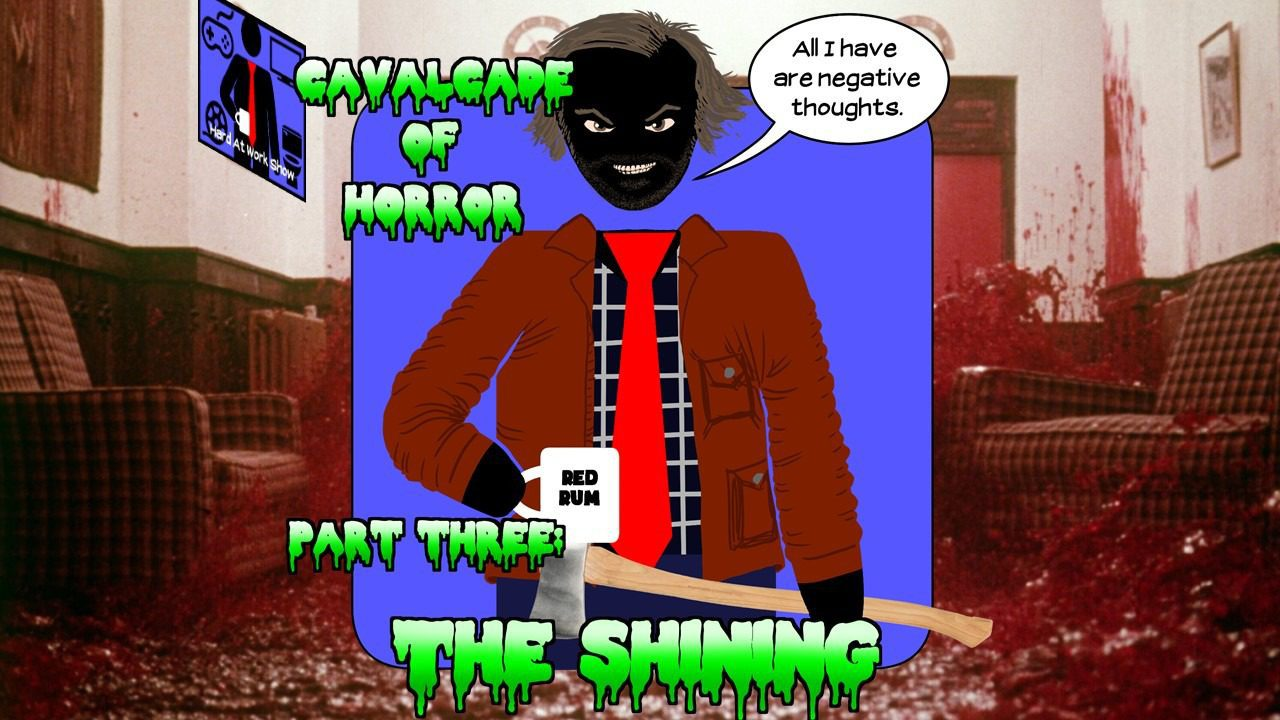 Hard At Work Episode #133: Cavalcade of Horror Part 3: The Shining